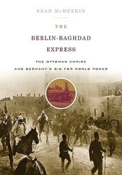 The Berlin-Baghdad Express: The Ottoman Empire and Germany's Bid for World Power Pdf Book