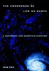 The Emergence of Life on Earth: A Historical and Scientific Overview Pdf Book