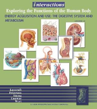 Interactions: Exploring the Functions of the Humanbody/Energy Acquisition and Use: The Digestive System and Metabolism 2.0