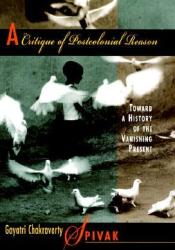 A Critique of Postcolonial Reason: Toward a History of the Vanishing Present Pdf Book