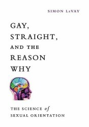 Gay, Straight, and the Reason Why: The Science of Sexual Orientation Pdf Book