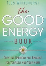The Good Energy Book: Creating Harmony and Balance for Yourself and Your Home Pdf Book