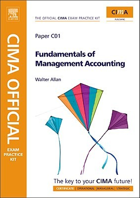 Cima Official Exam Practice Kit Fundamentals of Management Accounting: Cima Certificate in Business Accounting