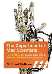 The Department of Mad Scientists: How DARPA Is Remaking Our World, from the Internet to Artificial Limbs Pdf Book