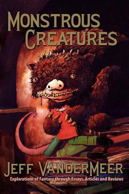 Monstrous Creatures: Explorations of Fantasy Through Essays, Articles and Reviews