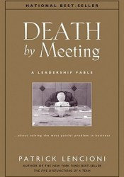 Death by Meeting: A Leadership Fable...about Solving the Most Painful Problem in Business Pdf Book