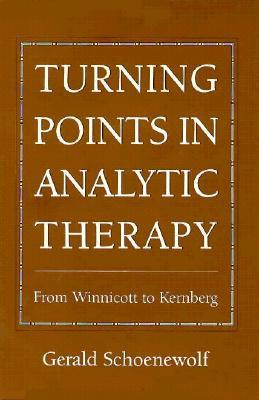 Turning Points In Analytic Therapy, Volume 2: From Winnicott to Kernberg