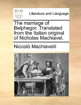 The Marriage of Belphegor. Translated from the Italian Original of Nicholas Machiavel