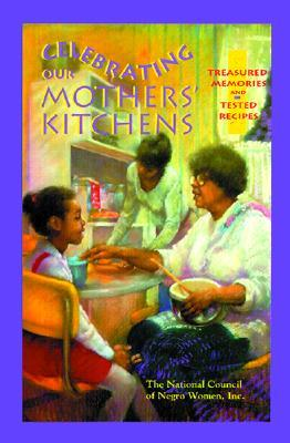 Celebrating Our Mothers' Kitchens: Treasured Memories and Tested Recipes