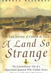A Land So Strange: The Epic Journey of Cabeza de Vaca Pdf Book