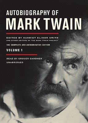 Autobiography of Mark Twain: The Complete and Authoritative Edition, Volume 1, Part 1