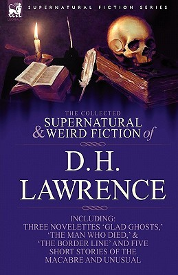 The Collected Supernatural & Weird Fiction: Glad Ghosts/The Man Who Died/The Border Line/Five Short Stories
