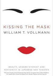 Kissing the Mask: Beauty, Understatement, and Femininity in Japanese Noh Theater Pdf Book
