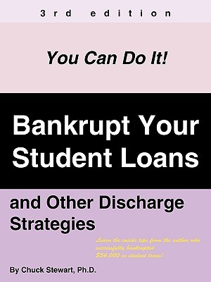 Bankrupt Your Student Loans: And Other Discharge Strategies