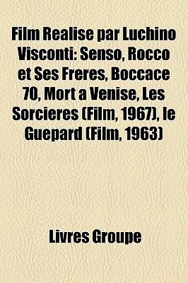 Film Realise Par Luchino Visconti: Senso, Rocco Et Ses Freres, Boccace 70, Mort a Venise, Les Sorcieres (Film, 1967), Le Guepard (Film, 1963)