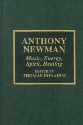 Anthony Newman: Music, Energy, Spirit, Healing
