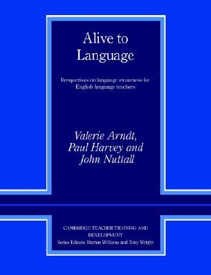Alive to Language: Perspectives on Language Awareness for English Language Teachers