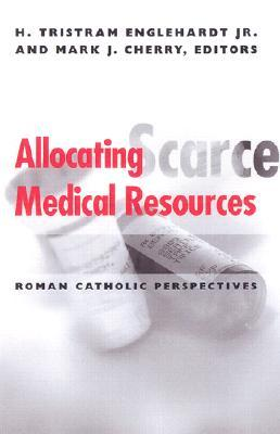 Allocating Scarce Medical Resources: Roman Catholic Perspectives