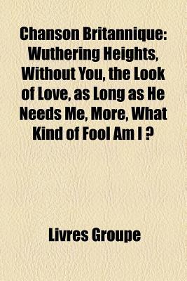 Chanson Britannique: Wuthering Heights, Without You, the Look of Love, as Long as He Needs Me, More, What Kind of Fool Am I ?
