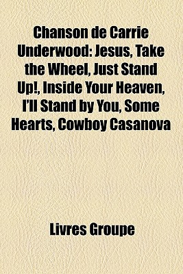 Chanson de Carrie Underwood: Jesus, Take the Wheel, Just Stand Up!, Inside Your Heaven, I'll Stand by You, Some Hearts, Cowboy Casanova