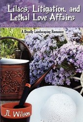 Lilacs, Litigation, and Lethal Love Affairs (Deadly Landscaping, #1)
