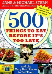500 Things to Eat Before It's Too Late: and the Very Best Places to Eat Them Pdf Book