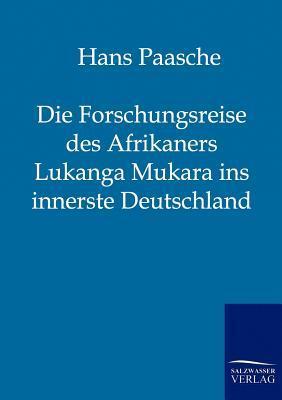 Die Forschungsreise des Afrikaners Lukanga Mukara ins innerste Deutschland