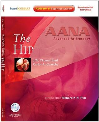 Aana Advanced Arthroscopy: The Hip: Expert Consult: Online, Print And Dvd