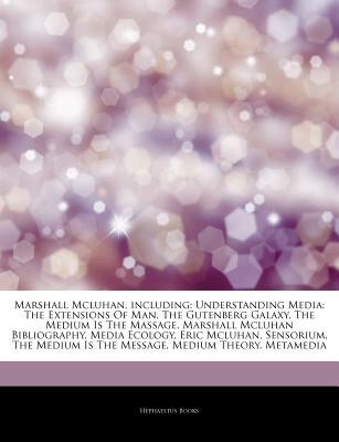 Marshall Mcluhan, including: Understanding Media: The Extensions Of Man, The Gutenberg Galaxy, The Medium Is The Message, Marshall Mcluhan Bibliography, Media Ecology, Eric Mcluhan, Sensorium, The Medium Is The Message, Medium Theory, Metamedia