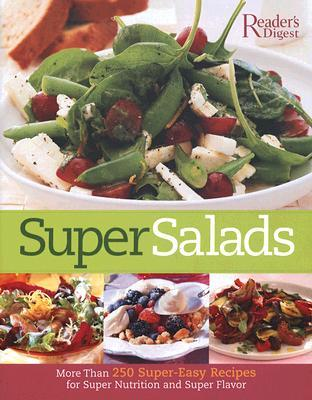 Super Salads: More than 250 Super-Easy Recipes for Super Nutrition and Super Flavor