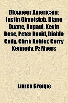 Blogueur Américain: Justin Gimelstob, Diane Duane, Rupaul, Kevin Rose, Peter David, Diablo Cody, Chris Kohler, Corry Kennedy, Pz Myers