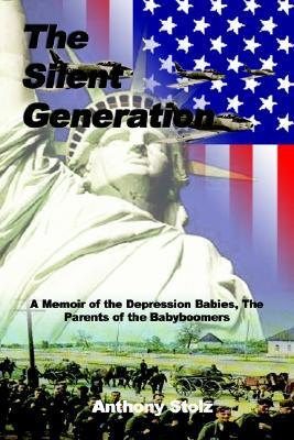 The Silent Generation: A Memoir of the Depression Babies, The Parents of the Babyboomers