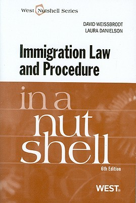 Immigration Law and Procedure in a Nutshell, 6th (West Nutshell Series) (In a Nutshell (West Publishing))