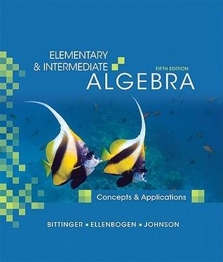 Elementary & Intermediate Algebra: Concepts & Applications