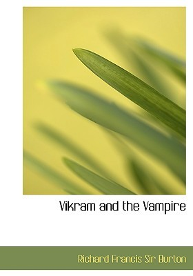 Vikram and the Vampire: Classic Hindu Tales of Adventure Magic and Romance