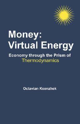 Money: Virtual Energy: Economy Through the Prism of Thermodynamics