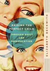 Raising the Perfect Child Through Guilt and Manipulation Pdf Book