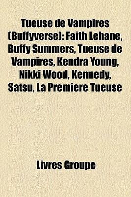 Tueuse de Vampires (Buffyverse): Faith Lehane, Buffy Summers, Tueuse de Vampires, Kendra Young, Nikki Wood, Kennedy, Satsu, La Premire Tueuse