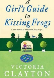 A Girl's Guide To Kissing Frogs Pdf Book