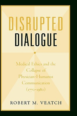Disrupted Dialogue: Medical Ethics and the Collapse of Physician-Humanist Communication 1770-1980