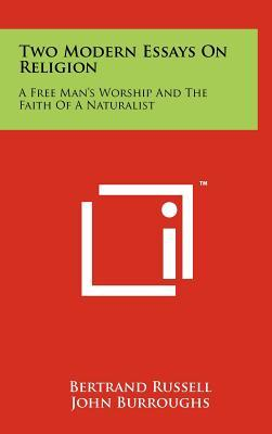 Two Modern Essays on Religion: A Free Man's Worship and the Faith of a Naturalist