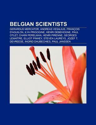 Belgian Scientists: Gerardus Mercator, Andreas Vesalius, Francois D'Aguilon, Ilya Prigogine, Henri Debehogne, Paul Otlet, Chaim Perelman