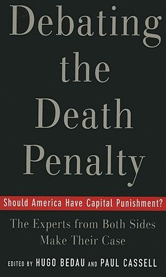 Debating the Death Penalty: Should America Have Capital Punishment? the Experts on Both Sides Make Their Best Case