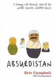 Absurdistan: A Bumpy Ride Through Some of the World's Scariest, Weirdest Places Pdf Book