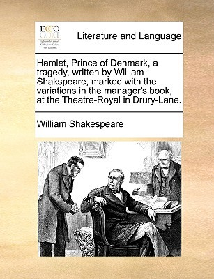 Hamlet, Prince of Denmark, a Tragedy, Marked with the Variations in the Manager's Book at the Theatre-Royal in Drury-Lane