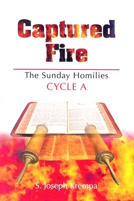 Captured Fire: The Sunday Homilies: Cycle A