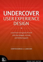 Undercover User Experience Design: Learn How to Do Great UX Work with Tiny Budgets, No Time, and Limited Support Pdf Book