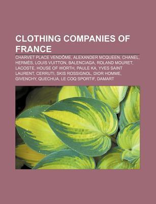 Clothing Companies of France: Charvet Place Vendome, Alexander McQueen, Chanel, Hermes, Louis Vuitton, Balenciaga, Roland Mouret, Lacoste