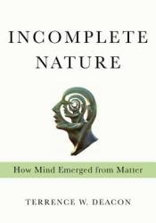 Incomplete Nature: How Mind Emerged from Matter Pdf Book