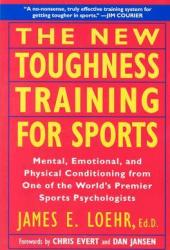 The New Toughness Training for Sports: Mental Emotional Physical Conditioning from 1 World's Premier Sports Psychologis Pdf Book